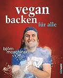 Vegan backen f�r alle: S�� & herzhaft - plus gro�es Dessert-Spezial