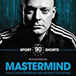 Mastermind: How Dave Brailsford Reinvented the Wheel: Sport Shorts | Richard Moore
