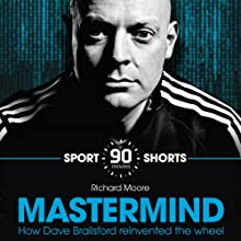 Mastermind: How Dave Brailsford Reinvented the Wheel: Sport Shorts Audiobook by Richard Moore Narrated by Richard Moore