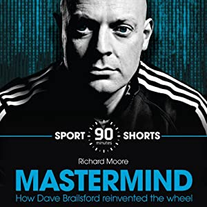 Mastermind: How Dave Brailsford Reinvented the Wheel: Sport Shorts | [Richard Moore]