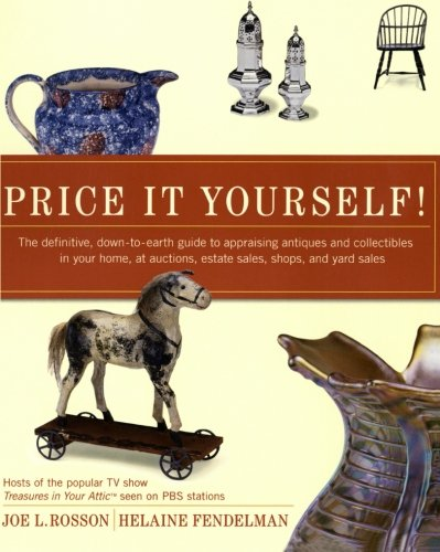 Price It Yourself! The Definitive, Down-to-earth Guide to Appraising Antiques and Collectibles in your Home, at Auctions, Estate Sales, Shops, and Yard Sales