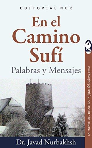 En el Camino Sufí: Palabras y Mensajes (La fuente del recuerdo - Joyas del sufismo persa nº 3)