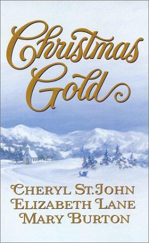 Christmas Gold (Harlequin Historical, No. 627), CHERYL ST. JOHN, ELIZABETH LANE, MARY BURTON