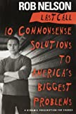 Last Call: 10 Commonsense Solutions to America's Biggest Problems (0440509033) by Nelson, Rob