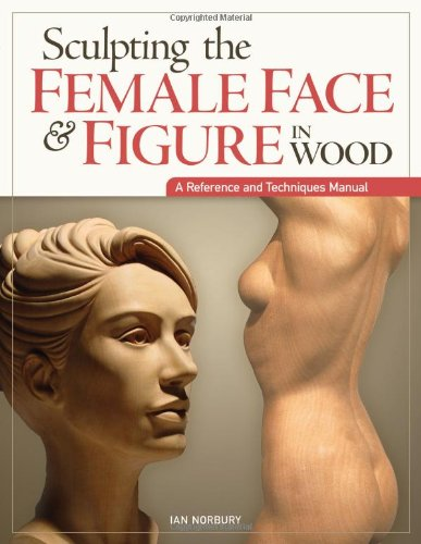 Sculpting the Female Face & Figure in Wood (Reference & Techniques Manual)
