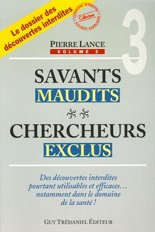 Savants maudits, chercheurs exclus : Tome 3