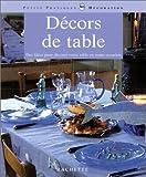 echange, troc Anne Valéry - Décors de table : Des idées pour décorer votre table en toute occasion