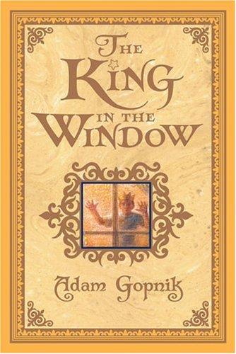 The King in the Window, Adam Gopnik