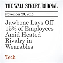 Jawbone Lays Off 15% of Employees Amid Heated Rivalry in Wearables (       UNABRIDGED) by Scott Martin Narrated by Alexander Quincy
