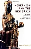 Modernism and the New Spain: Britain, Cosmopolitan Europe, and Literary History (Modernist Literature and Culture) Gayle Rogers