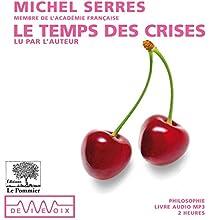 Le temps des crises Discours Auteur(s) : Michel Serres Narrateur(s) : Michel Serres