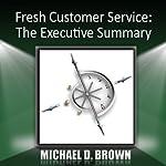Fresh Customer Service: The Executive Summary | Michael D. Brown