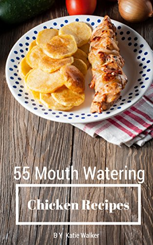 Chicken Recipes: Most Mouth Watering Chicken Recipes Ever Offered! by Katie Walker