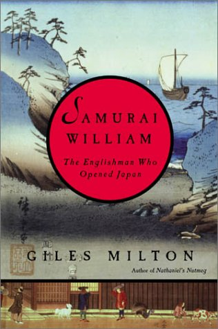 Samurai William: The Englishman Who Opened the East, Giles Milton