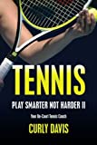 Tennis...Play Smarter Not Harder II: Your On-Court Tennis Coach Curly Davis (Volume 2)