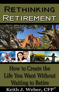 Rethinking Retirement -How to create the life you want without waiting to retire from Books To Believe In