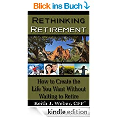 Rethinking Retirement -How to create the life you want without waiting to retire (English Edition)
