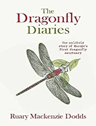 The Dragonfly Diaries: The Unlikely Story of Europe's First Dragonfly Sanctuary