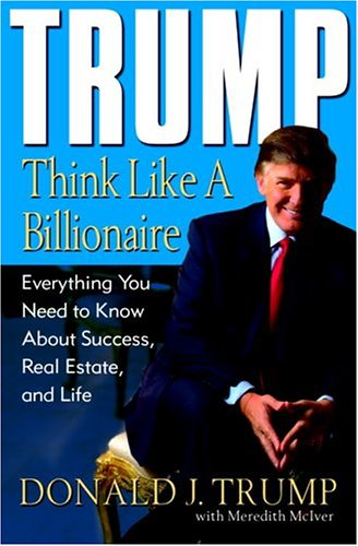 Image for Trump: Think Like a Billionaire: Everything You Need to Know About Success, Real Estate, and Life