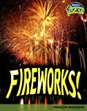 Fireworks!: Chemical Reactions (Raintree Fusion: Physical Science)