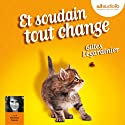Et soudain tout change Audiobook by Gilles Legardinier Narrated by Séverine Cayron