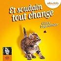 Et soudain tout change | Livre audio Auteur(s) : Gilles Legardinier Narrateur(s) : Séverine Cayron