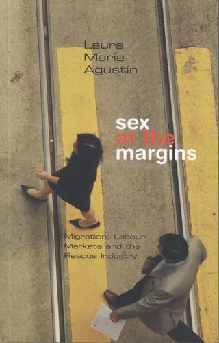 Sex at the Margins: Migration, Labour Markets and the Rescue Industry