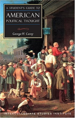 A Student's Guide To American Political Thought, GEORGE W. CAREY