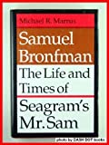 Samuel Bronfman: The Life and Times of Seagram's Mr. Sam