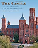 The Castle, Second Edition: An Illustrated History of the Smithsonian Building