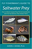 Fly Fishermans Guide to Saltwater Prey: How to Match Coastal Prey Fish & Invertebrates with the Fly Patterns That Imitate Them