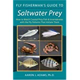 Fly Fisherman's Guide to Saltwater Prey: How to Match Coastal Prey Fish & Invertebrates with the Fly Patterns That Imitate Them ~ Aaron J. Adams