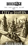 The City Of Towers: The Dreaming Dark, Book 1 (Eberron Novel: The Dreaming Dark)(Keith Baker)