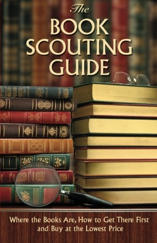 The Book Scouting Guide: Where the Books Are, How to Get There First and Buy at the Lowest Price