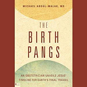 The Birth Pangs: An Obstetrician Unveils Jesus' Timeline for Earth's Final Travail | [Michael Abdul-Malak]