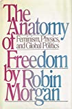 The anatomy of freedom: Feminism, physics, and global politics (0385177925) by Morgan, Robin