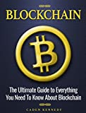 Blockchain: The Ultimate Guide to Everything You Need to Know About Blockchain (English Edition)