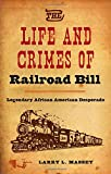 img - for The Life and Crimes of Railroad Bill: Legendary African American Desperado book / textbook / text book
