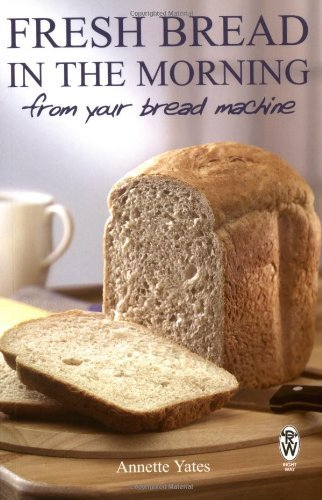 Fresh Bread in the Morning (From Your Bread Machine) by Annette Yates