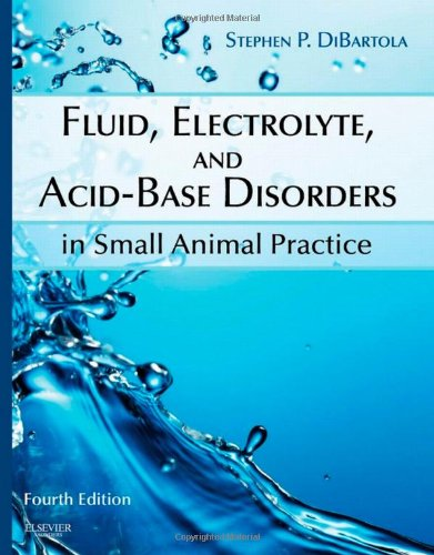 Fluid, Electrolyte, and Acid-Base Disorders in Small Animal Practice (Fluid Therapy In Small Animal Practice)