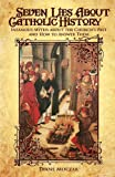 img - for Seven Lies About Catholic History book / textbook / text book