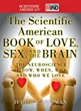 The Scientific American Book of Love, Sex and the Brain: The Neuroscience of How, When, Why and Who We Love (0470647787) by Judith Horstman