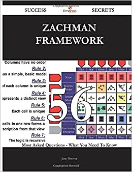 Zachman Framework 56 Success Secrets - 56 Most Asked Questions On Zachman Framework - What You Need To Know
