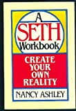 Create Your Own Reality: A Seth Workbook