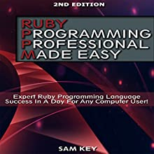 Ruby Programming Professional Made Easy, 2nd Edition: Expert Ruby Programming Language Success in a Day for Any Computer User (       UNABRIDGED) by Sam Key Narrated by Millian Quinteros