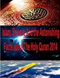 img - for Islam, Science And the Astonishing Facts about The Holy Quran 2014 book / textbook / text book
