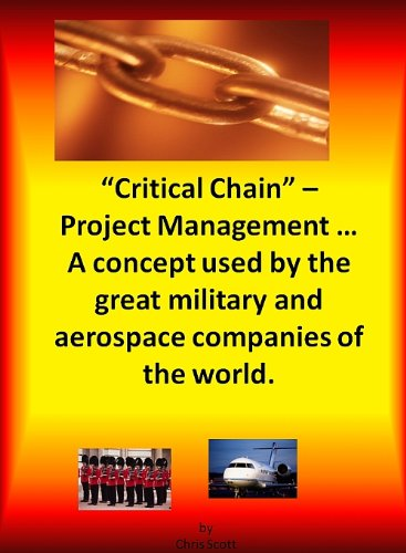 Chris Scott - Critical Chain Project Management: A Concept Used By The Great Military and Aerospace Companies of The World.