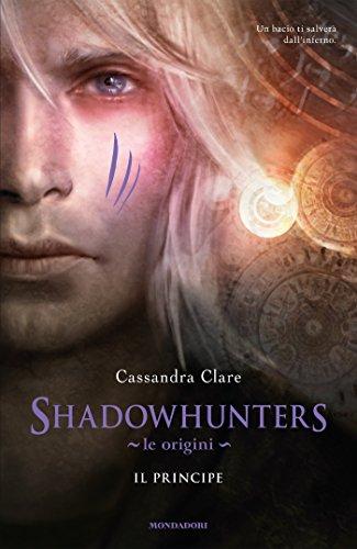 Cassandra Clare - Shadowhunters. Le origini - Il principe