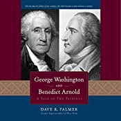 George Washington and Benedict Arnold: A Tale of Two Patriots | [Dave Richard Palmer]