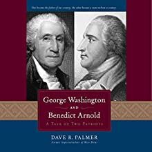 George Washington and Benedict Arnold: A Tale of Two Patriots (       UNABRIDGED) by Dave Richard Palmer Narrated by Lynn Benson